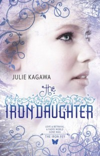 BOOK REVIEW – The Iron Daughter (The Iron Fey #2) by Julie Kagawa