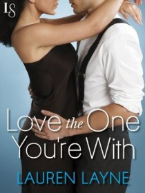BOOK REVIEW – Love the One You're With (Sex, Love & Stiletto #2) by Lauren Layne