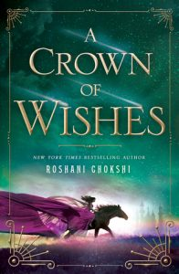 BOOK REVIEW: A Crown of Wishes (The Star-Touched Queen #2) by Roshani Chokshi