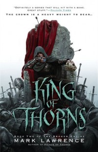 BOOK REVIEW – King of Thorns (The Broken Empire #2) by Mark Lawrence