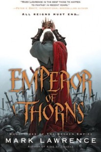 BOOK REVIEW – Emperor of Thorns (The Broken Empire #3) by Mark Lawrence