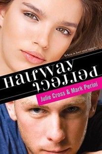 BOOK REVIEW – Halfway Perfect by Julie Cross and Mark Perini