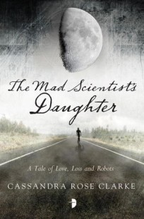 BOOK REVIEW – The Mad Scientist's Daughter by Cassandra Rose Clarke