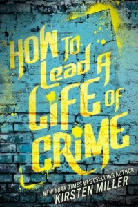 BOOK REVIEW: How to Lead a Life of Crime by Kirsten Miller