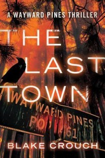 BOOK REVIEW – The Last Town (Wayward Pines #3) by Blake Crouch