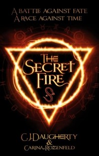 BOOK REVIEW – The Secret Fire (The Secret Fire #1) by  C.J. Daugherty, Carina Rozenfeld