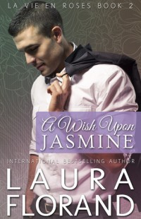BOOK REVIEW – A Wish Upon Jasmine (La Vie en Roses #2) by Laura Florand