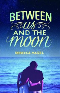 BOOK REVIEW: Between Us and the Moon by Rebecca Maizel