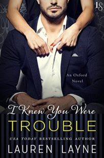 BOOK REVIEW – I Knew You Were Trouble (Oxford #4) by Lauren Layne
