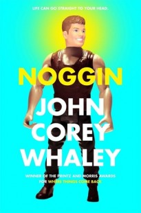 BOOK REVIEW – Noggin by John Corey Whaley