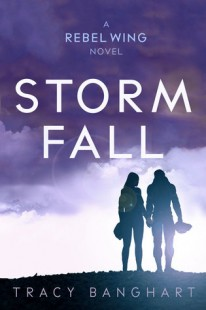 BOOK REVIEW – Storm Fall (Rebel Wing #2) by Tracy Banghart