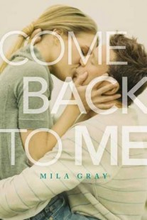 BOOK REVIEW + EXCERPT + GIVEAWAY – Come Back to Me (Come Back to Me #1) by Mila Gray