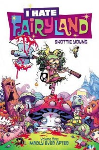 BOOK REVIEW – I Hate Fairyland, Vol. 1: Madly Ever After (I Hate Fairyland #1-5) by Skottie Young