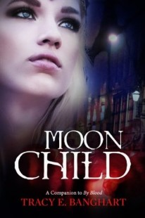 BOOK REVIEW –  Moon Child (By Blood #2) by Tracy Banghart
