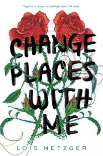 BLOG TOUR + REVIEW + GIVEAWAY – Change Places with Me by Lois Metzger