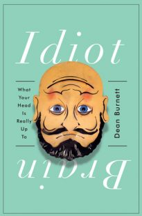 BOOK REVIEW – Idiot Brain: What Your Head Is Really Up To by Dean Burnett