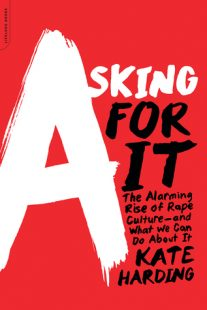BOOK REVIEW – Asking for It: The Alarming Rise of Rape Culture and What We Can Do about It by Kate Harding