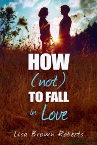 how-not-to-fall-in-love-by-lisa-brown-roberts