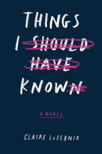 BOOK REVIEW: Things I Should Have Known by Claire LaZebnik