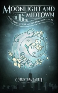 REVIEW & GIVEAWAY – Moonlight And Midtown (Fairy Tales of the Magicorum #1.5) by Christina Bauer