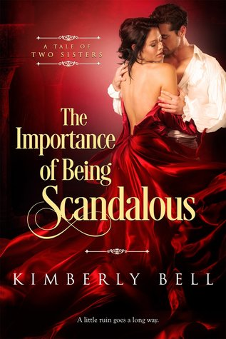 The Importance of Being Scandalous by Kimberly Bell