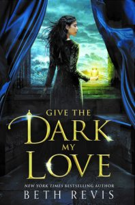 BLOG TOUR + SPOTLIGHT: Give the Dark My Love (Give the Dark My Love #1) by Beth Revis
