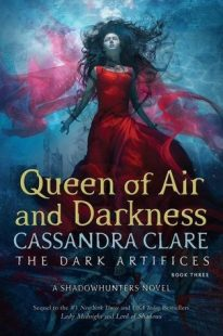 BOOK REVIEW: Queen of Air and Darkness (The Dark Artifices #3) by Cassandra Clare