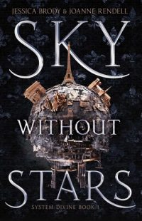 BOOK REVIEW: Sky Without Stars (System Divine #1) by Jessica Brody & Joanna Rendell