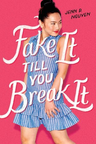 Fake It Till You Break by Jenn P. Nguyen