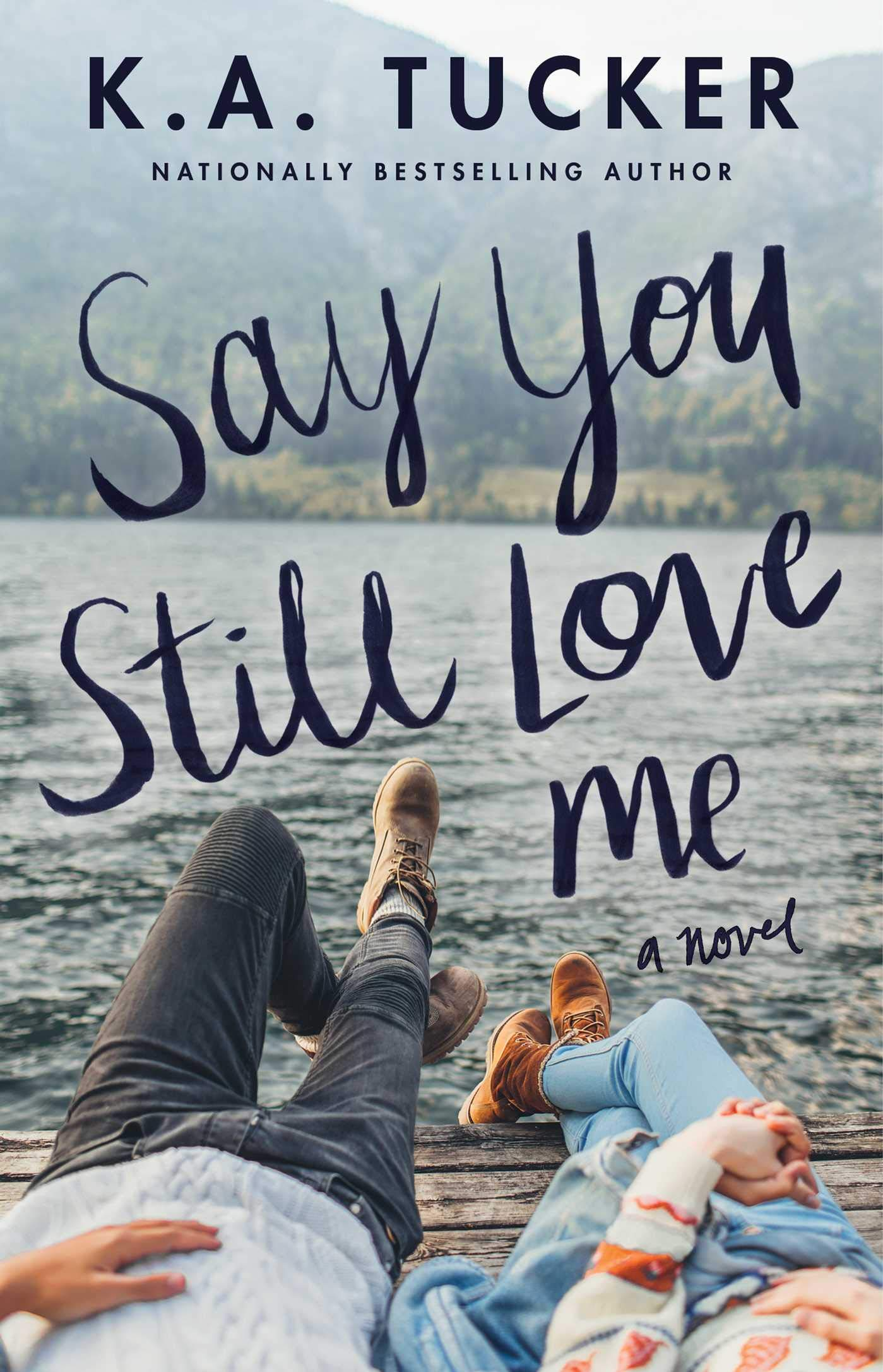 Say You Still Love Me by K. A. Tucker