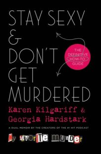 BOOK REVIEW: Stay Sexy and Don't Get Murdered: The Definitive How-To Guide by Karen Kilgariff & Georgia Hardstark