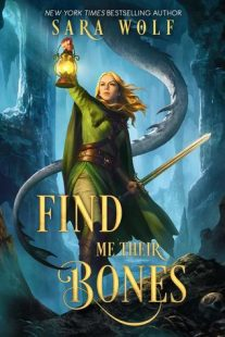 BOOK REVIEW: Find Me Their Bones (Bring Me Their Hearts #2) by Sara Wolf