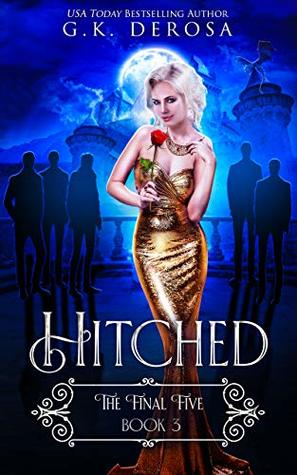 Hitched: The Final Five by G.K. DeRosa