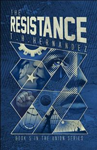 REVIEW & GIVEAWAY: The Resistance (The Union #5) by T.H. Hernandez