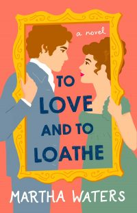 BOOK REVIEW: To Love and to Loathe by Martha Waters