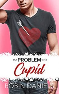 BOOK REVIEW: The Problem With Cupid (Holiday Romance #2) by Robin Daniels