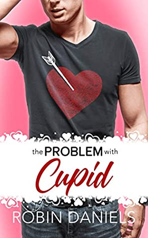 The Problem With Cupid by Robin Daniels