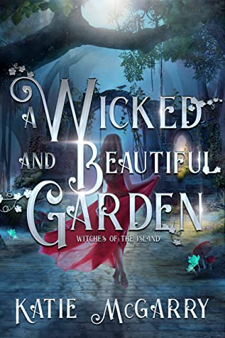 A Wicked and Beautiful Garden by Katie McGarry