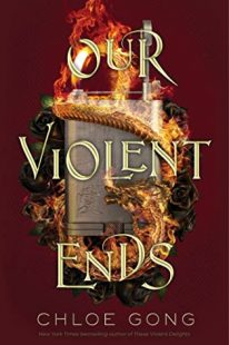 BOOK REVIEW: OUR VIOLENT ENDS (These Violent Delights #2) by Chloe Gong