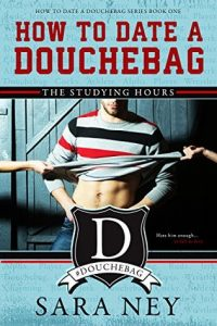 BOOK REVIEW: The Studying Hours (How to Date a Douchebag #1) by Sara Ney